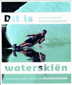 Dit is waterskiën  -  Handboek voor skiërs en wakeboarders