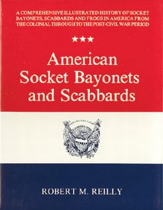 AMERICAN SOCKET BAYONETS AND SCABBARDS - Auteur: Reilly R.