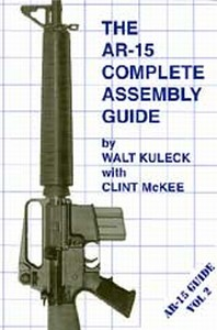 AR-15 COMPLETE ASSEMBLY GUIDE - Auteur: Kuleck & McKee