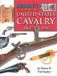 ARMING & EQUIPPING THE UNITED STATES CAVALRY 1865 - 1902 - A