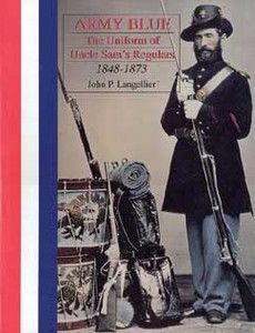 ARMY BLUE, THE UNIFORM OF UNCLE SAM'S REGULARS 1848 -1873 -