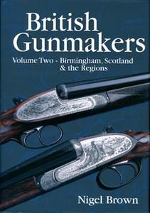 BRITISH GUNMAKERS. VOL 2 - Auteur: Brown N.