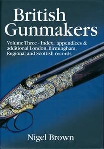 BRITISH GUNMAKERS. VOL 3 - Auteur: Brown N.