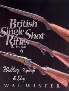 BRITISH SINGLE SHOT RIFLES. VOL 6 - WEBLEY, KYNOCH & ELEY -