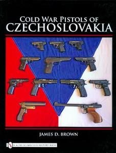 COLD WAR PISTOLS OF CZECHOSLOVAKIA - Auteur: Brown D.