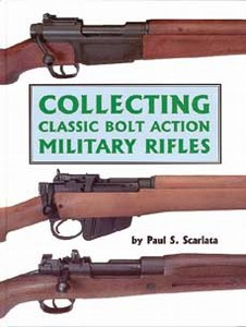 COLLECTING CLASSIC BOLT ACTION MILITARY RIFLES - Auteur: Sca