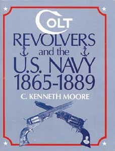 COLT REVOLVERS AND THE U.S. NAVY 1865 -1889 - Auteur: Moore