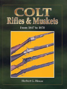 COLT RIFLES AND MUSKETS FROM 1847 TO 1870 - Auteur: Houze H.