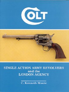 COLT SINGLE ACTION REVOLVERS AND THE LONDON AGENCY - Auteur: