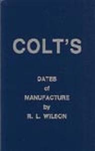 COLT'S DATES OF MANUFACTURE - Auteur: Wilson Larry