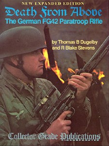 DEATH FROM ABOVE -THE GERMAN FG42 PARATROOP RIFLE - EXPANDED
