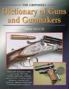 DICTIONARY OF GUNS AND GUNMAKERS - Auteur: Walter J.