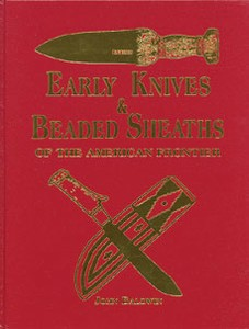 EARLY KNIVES AND BEADED SHEATHS OF THE AMERICAN FRONTIER - A