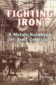 FIGHTING IRON - A METALS HANDBOOK FOR ARMS COLLECTORS - Aute