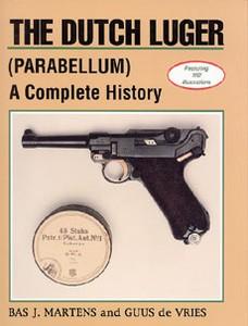 DUTCH LUGER PARABELLUM, A COMPLETE HISTORY - Auteur: Martens